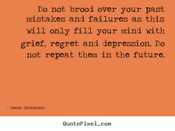 no not brood over your past 