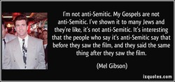 I'm not anti-Semitic. My Gospels are not 