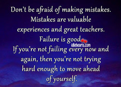 Don't be afraid of making mistakes. 