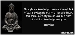 Through zeal knowledge is gotten, through lack 