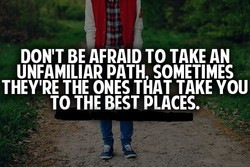 DON'T BE AFRAID TO TAKE AN 