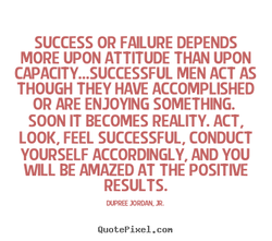 SUCCESS OR FAILURE DEPENDS 