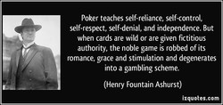 Poker teaches self-reliance, self-control, 