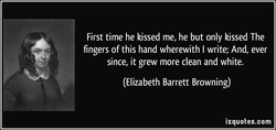 First time he kissed me, he but only kissed The 