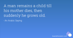 A man remains a child till 