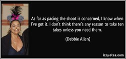 As far as pacing the shoot is concerned, I know when 