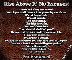 Rise Above It! No Excuses! 
