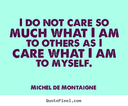 I DO NOT CARE SO
