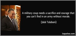 A military coup needs a sacrifice and courage that 