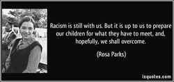 Racism is still with us. But it is up to us to prepare 
