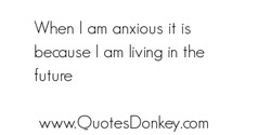 When I am anxious it •s 