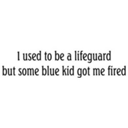 I used to bea lifeguard 