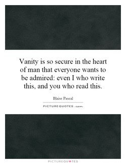 Vanity is so secure in the heart 