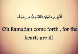 Oh Ramadan come forth , for the 
