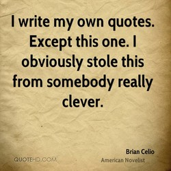 I write my own quotes. 
