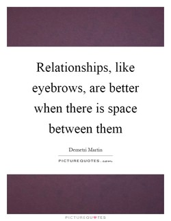 Relationships, like 