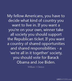 My fellow Americans, you have to 