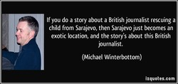 If you do a story about a British journalist rescuing a 