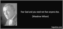 Fear God and you need not fear anyone else. 