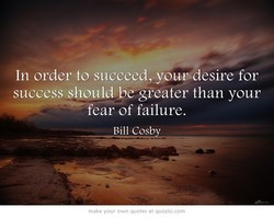 In order to succeed, youvdesire for 