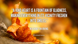 KIND HEART IS A FOUNTAIN OF GLADNESS, 