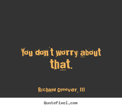 Vou ddJ1 t worry about 