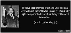 I believe that unarmed truth and unconditional 