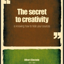 The secret to creativity is knowing how to hide your sources Albert Einstein 1879 - 1955