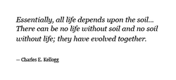 Essentially, all life depends upon the soil... 