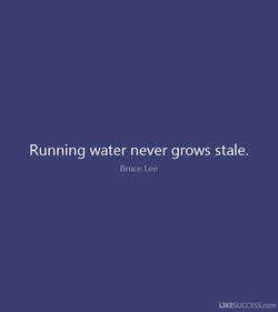 Running water never grows stale. 