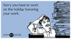 Sorry you have to work 