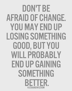 AFRAID OF CHANGE. 