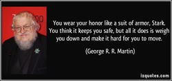 You wear your honor like a suit of armor, Stark. 