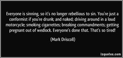 Everyone is sinning, so it's no longer rebellious to sin. You're just a 
