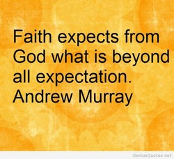 Faith expects from 