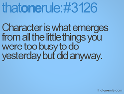 Character is what emerges 