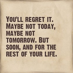 REGRET IT. 