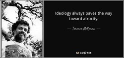 Ideology always paves the way 