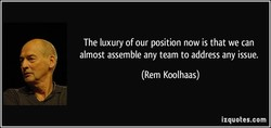 The luxury of our position now is that we can 