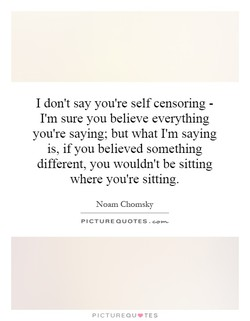 I don't say you're self censoring - 