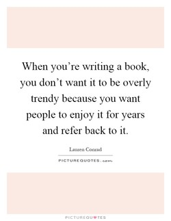 When you're writing a book, 