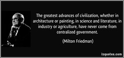 The greatest advances of civilization, whether in 