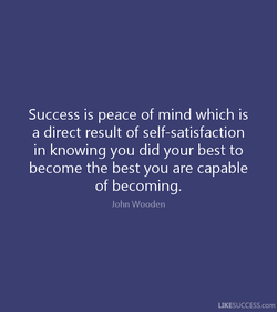 Success is peace of mind which is 