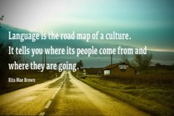 Language ISthe road mapof a culture. 