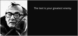 The text is your greatest enemy.
