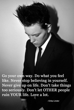 Go your o way. Do what you feel 