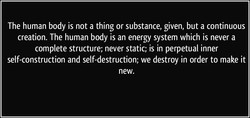 The human body is not a thing or substance, given, but a continuous 