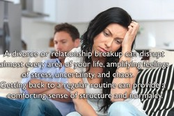 A divorce or relationship reakup can disrupt 