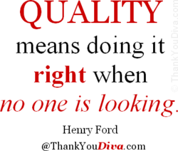 QUALITY means doing It right when no one is looking. Hemy Ford ThankYouDiua.com
