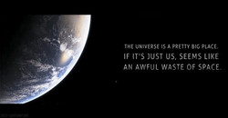 THE UNIVERSE IS A PRETTY BIC PLACE. 
